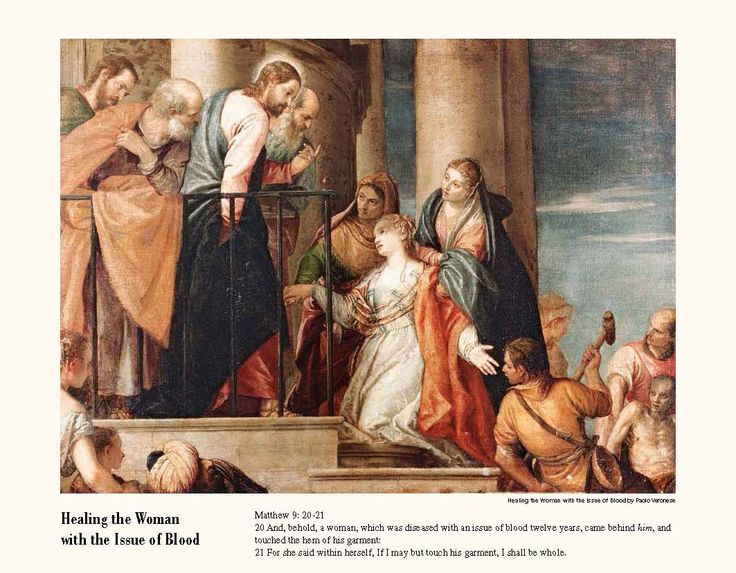 Healing the Woman with the Issue of Blood  Paolo Veronese  Matthew 9: 20-21 20 And, behold, a woman, which was diseased with an issue of blood twelve years, came behind him, and touched the hem of his garment: 21 For she said within herself, If I may but touch his garment, I shall be whole.