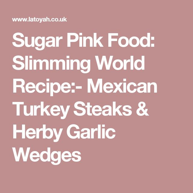 Sugar Pink Food: Slimming World Recipe:- Mexican Turkey Steaks & Herby Garlic Wedges