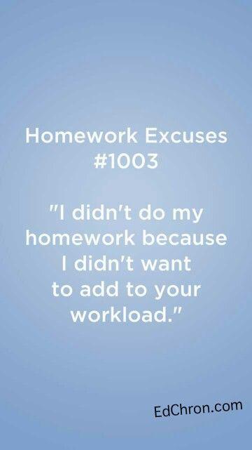 I didn't do my homework. Any good excuses?
