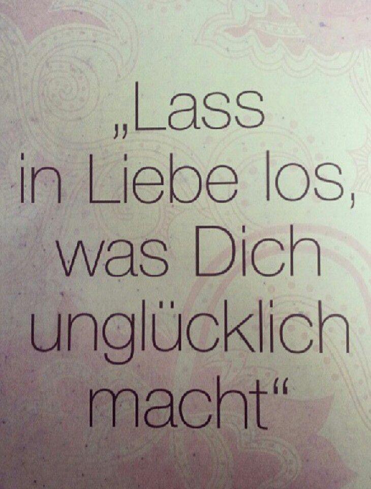 """Lass in LIEBE los, was Dich unglücklich macht."""