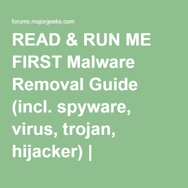 READ & RUN ME FIRST Malware Removal Guide (incl. spyware, virus, trojan, hijacker) | MajorGeeks.Com Support Forums