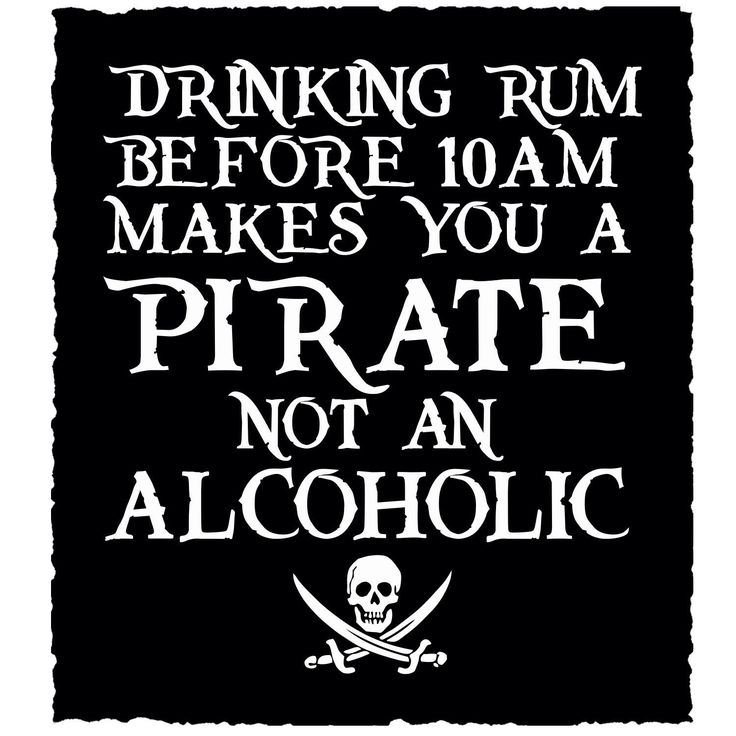 Drinking Rum Before 10am Makes You A Pirate Not An