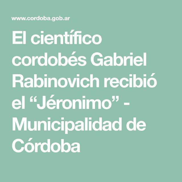 """El científico cordobés Gabriel Rabinovich recibió el """"Jéronimo"""" - Municipalidad de Córdoba"""