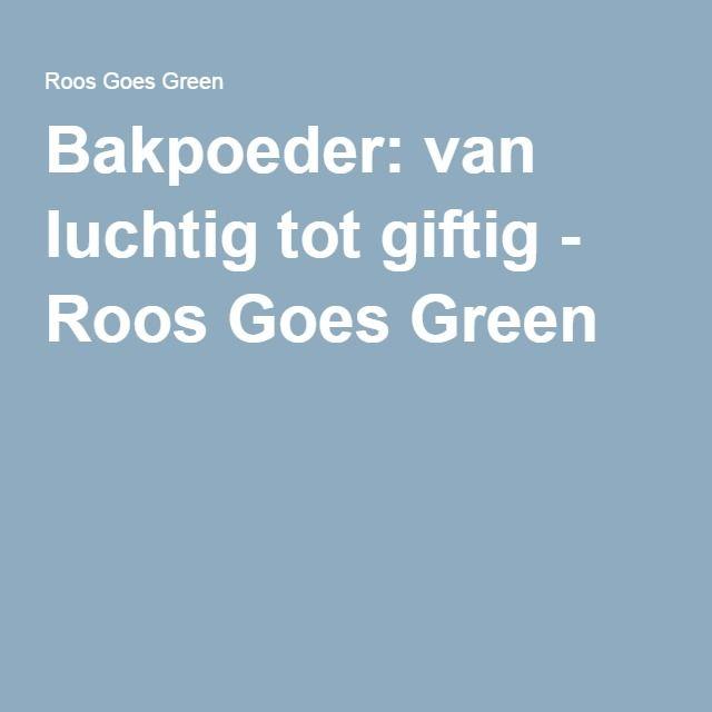 Bakpoeder: van luchtig tot giftig - Roos Goes Green