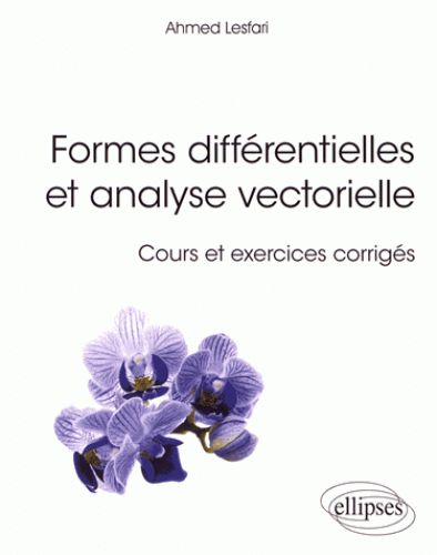 Formes différentielles et analyse vectorielle/Ahmed  Lesfari, 2017 http://bu.univ-angers.fr/rechercher/description?notice=000891065