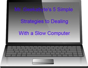 Mr Geekabyte's 5 Simple Strategies to Dealing with Slow Computers   Unleash Your Inner Geek  Check out my new blog post at   https://unleashyourinnergeek.com/2015/10/08/mr-geekabytes-5-simple-strategies-to-dealing-with-slow-computers/