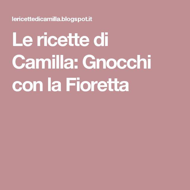 Le ricette di Camilla: Gnocchi con la Fioretta