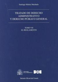 Tratado de derecho administrativo y derecho público general. VII, El reglamento / Santiago Muñoz Machado