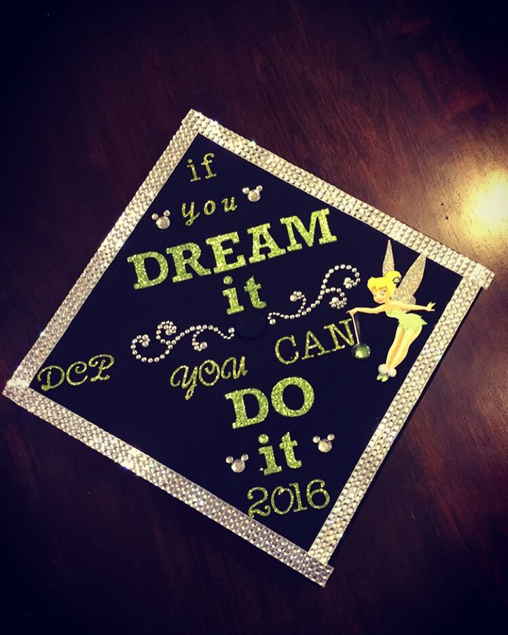 Tinker Bell Inspired Graduation Cap With Walt Disney Quote If You Dream It Can Do In Honor Of My New Job At World Florida Working
