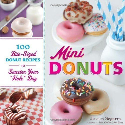 "Mini Donuts: 100 Bite-Sized Donut Recipes to Sweeten Your ""Hole"" Day by Jessica Segarra, http://www.amazon.com/dp/1440543410/ref=cm_sw_r_pi_dp_ZyC6qb0ZMNV10"