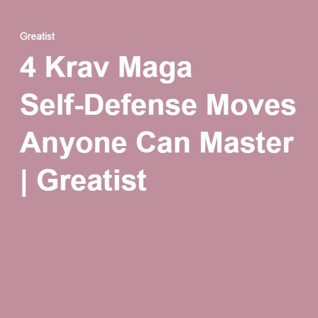 4 Krav Maga Self-Defense Moves Anyone Can Master | Greatist
