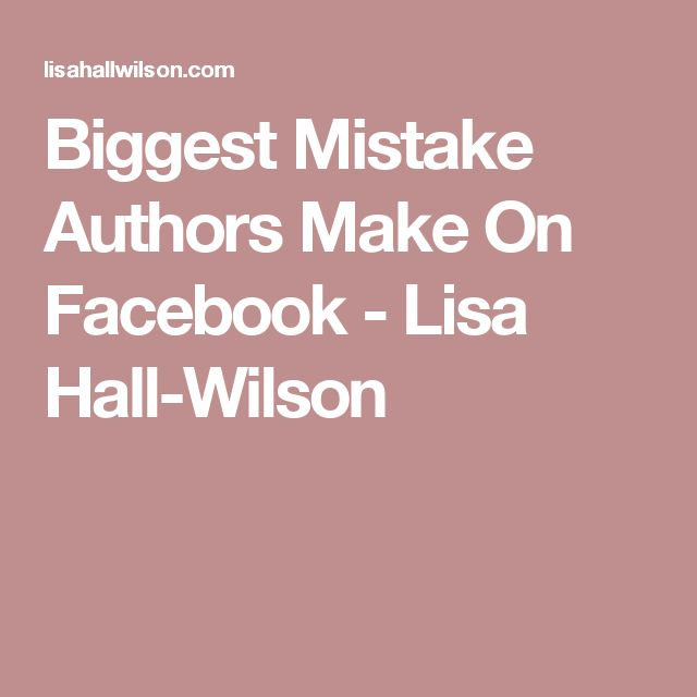 Biggest Mistake Authors Make On Facebook - Lisa Hall-Wilson