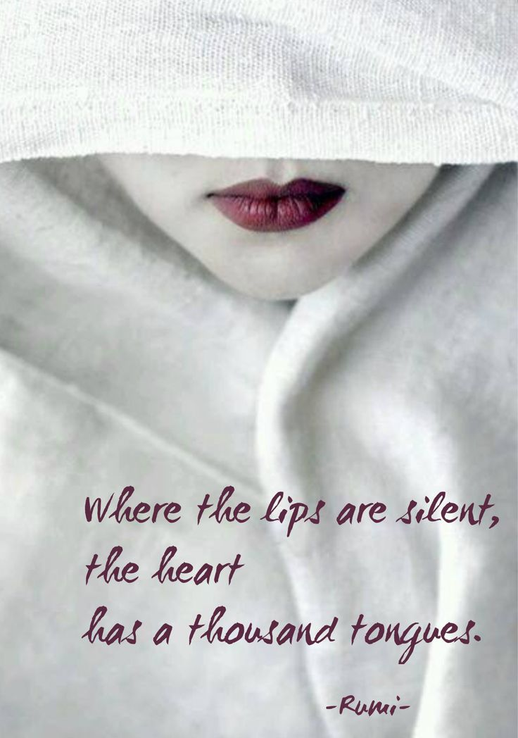 Where the lips are silent, the heart has a thousand tongues. - Rumi ...image from favim