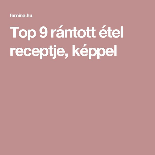 Top 9 rántott étel receptje, képpel