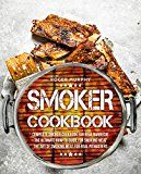 Free Kindle Book -   Smoker Cookbook: Complete Smoker Cookbook for Real Barbecue, The Ultimate How-To Guide for Smoking Meat, The Art of Smoking Meat for Real Pitmasters