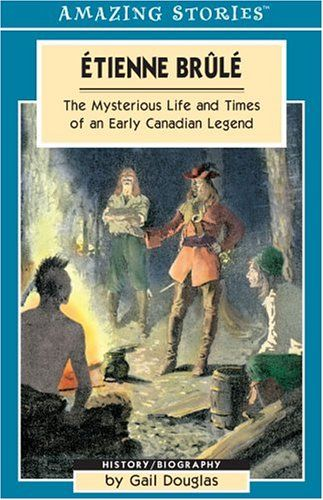 Etienne Brûlé: The Mysterious Life and Times of an Early Canadian Legend by Gail Douglas http://www.amazon.ca/dp/1551539616/ref=cm_sw_r_pi_dp_p450vb0SMPNS2
