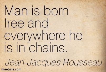 Man Is Born Free And Everywhere He Is In Chains
