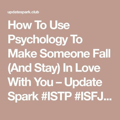 How To Use Psychology To Make Someone Fall (And Stay) In Love With You – Update Spark #ISTP #ISFJ #ISFP #INFJ #INFP #INTJ #INTP #ESTP #ESTJ #ESFP #ESFJ #ENFP #ENFJ #ENTP #ENTJ #mbti #personality_type #personality #mbti #facts