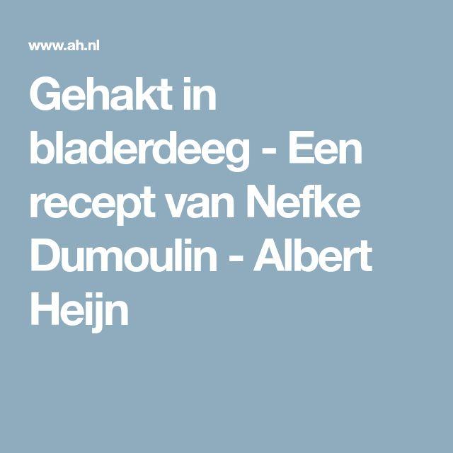 Gehakt in bladerdeeg - Een recept van Nefke Dumoulin - Albert Heijn