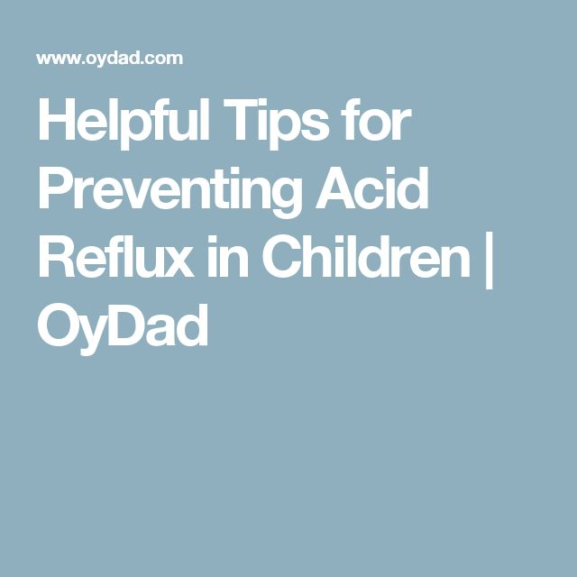 Helpful Tips for Preventing Acid Reflux in Children | OyDad
