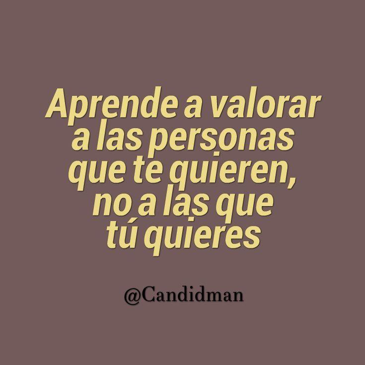 """""""Aprende a #Valorar a las personas que te quieren, no a las que tú quieres"""". @candidman #Frases #Motivacionales:"""