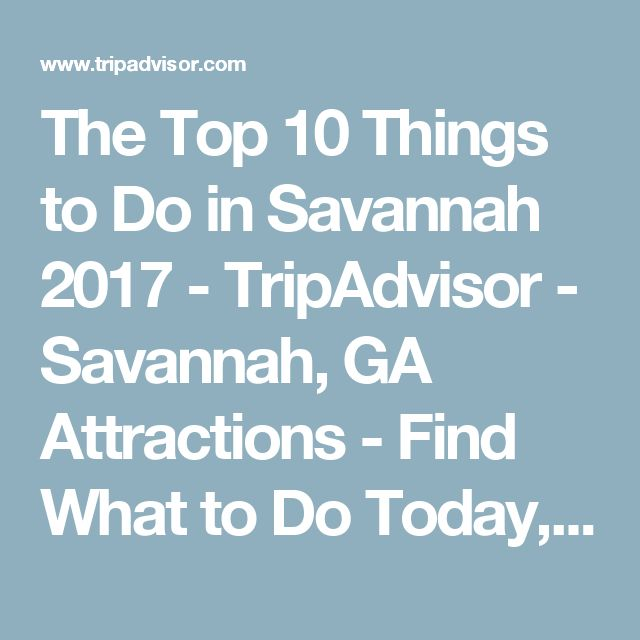The Top 10 Things to Do in Savannah 2017 - TripAdvisor - Savannah, GA Attractions - Find What to Do Today, This Weekend, or in April