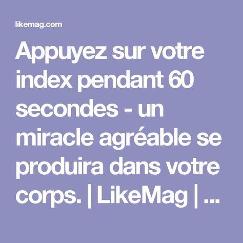 Appuyez sur votre index pendant 60 secondes - un miracle agréable se produira dans votre corps.   LikeMag   We like to entertain you