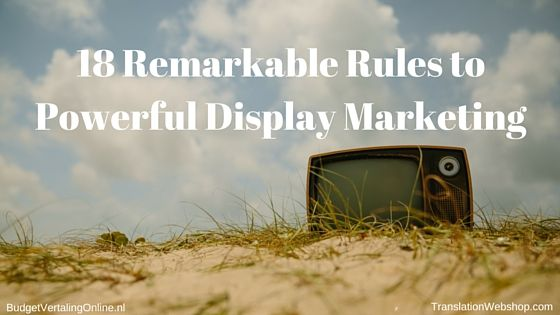'18 Remarkable Rules to Powerful Display Marketing [+10 Shocking Stats!]' This blog first explains the concept of digital marketing and shows you the discouraging statistics, after which it presents 18 rules to powerful display marketing. Read the blog at http://budgetvertalingonline.nl/business/18-remarkable-rules-to-powerful-display-marketing/
