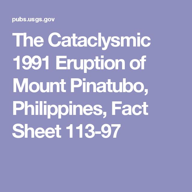 The Cataclysmic 1991 Eruption of Mount Pinatubo, Philippines, Fact Sheet 113-97