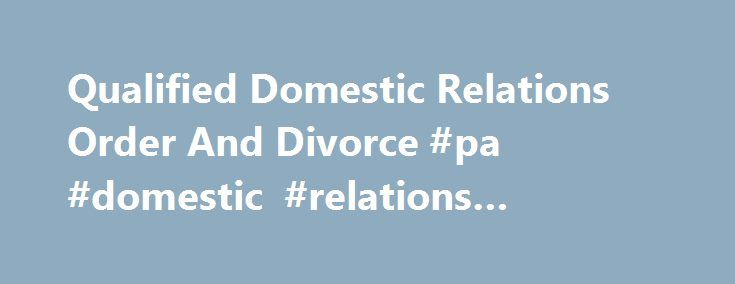 Qualified Domestic Relations Order And Divorce #pa #domestic #relations #calculator http://mauritius.nef2.com/qualified-domestic-relations-order-and-divorce-pa-domestic-relations-calculator/  # What Is a Qualified Domestic Relations Order During Divorce? By Cathy Meyer. Divorce Support Expert Qualified Domestic Relations Order And Divorce A qualified domestic relations order is a domestic relations order that needs to be included in a divorce settlement agreement when dealing with pension…