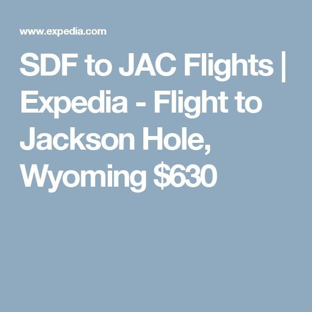 SDF to JAC Flights | Expedia - Flight to Jackson Hole, Wyoming $630