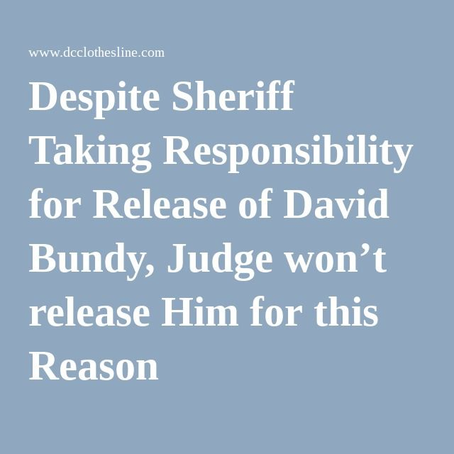 Despite Sheriff Taking Responsibility for Release of David Bundy, Judge won't release Him for this Reason |