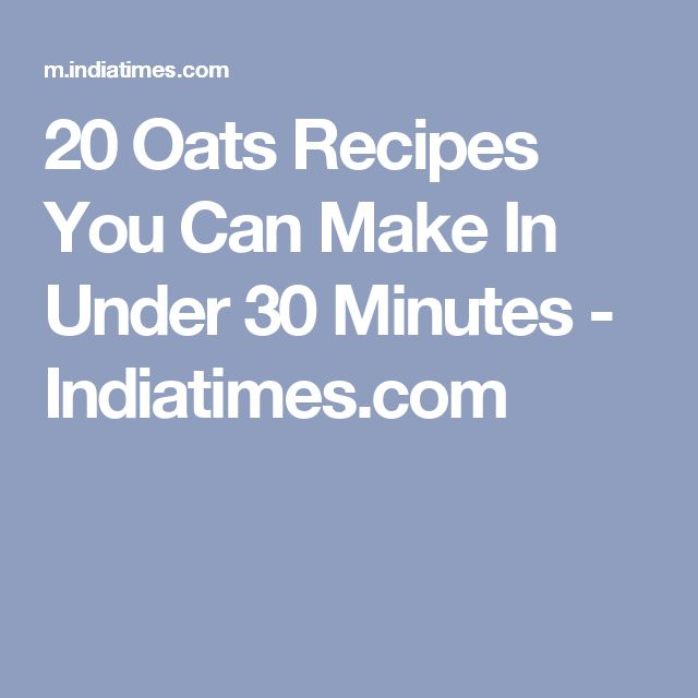 20 Oats Recipes You Can Make In Under 30 Minutes - Indiatimes.com