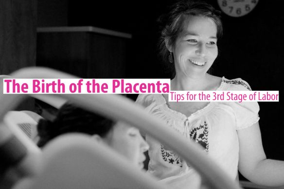 The birth of the placenta tips for the third stage of labor
