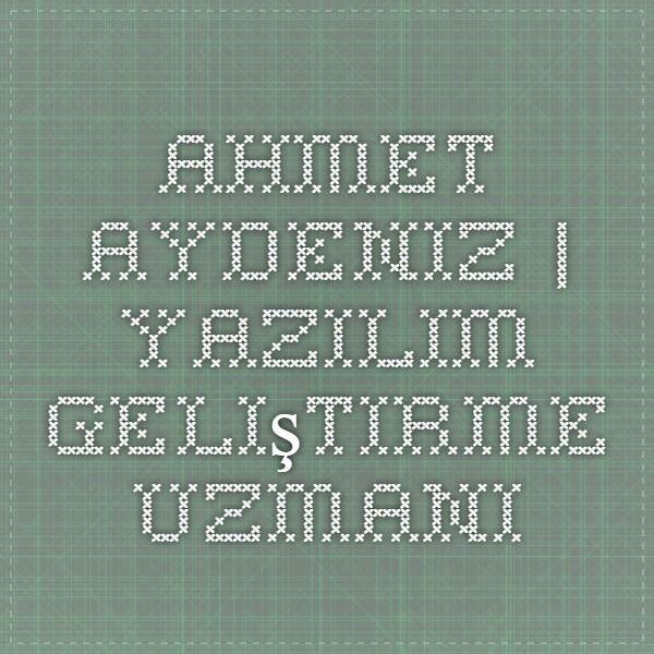 Ahmet Aydeniz | Yazılım Geliştirme Uzmanı