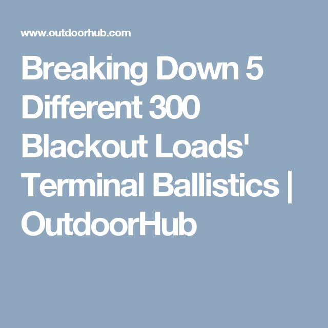Breaking Down 5 Different 300 Blackout Loads' Terminal Ballistics | OutdoorHub