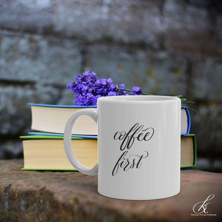 Coffee First Calligraphy Mug, Sassy Sayings Work Office Mug, Ceramic Drinkware, Hand Lettered Cup, Modern Coffee Mug, 11oz or 15oz, white, black, Coffee Lover, But First Coffee, Drinkware, Houseware, Kelly Leung Ta Designs #etsy #sassymugs