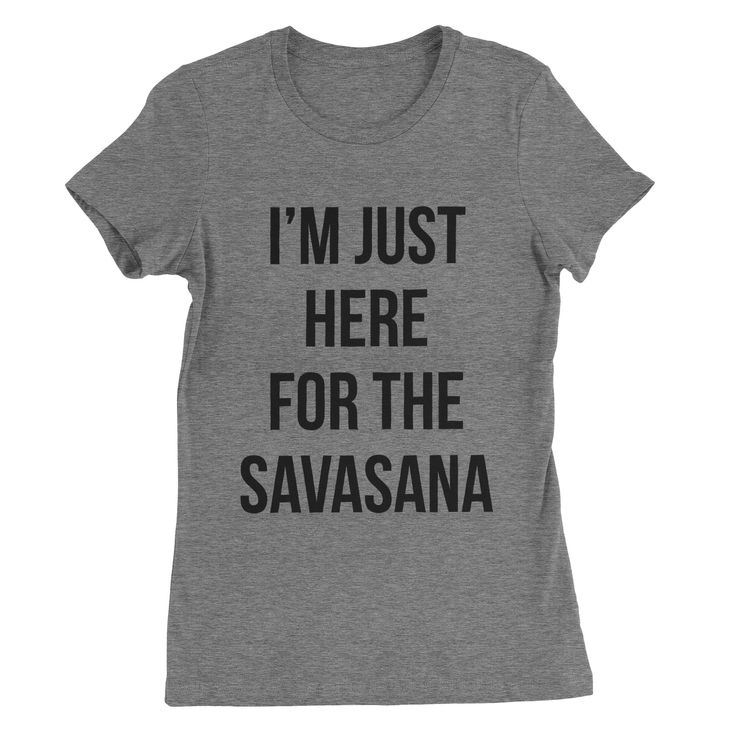 I'm Just Here for the Savasana  #tops #clothes #sassy #sayings #quotes #womens #tees #funny