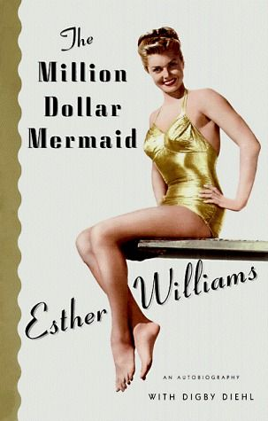 The Million Dollar Mermaid by Esther Williams — Reviews, Discussion, Bookclubs, Lists
