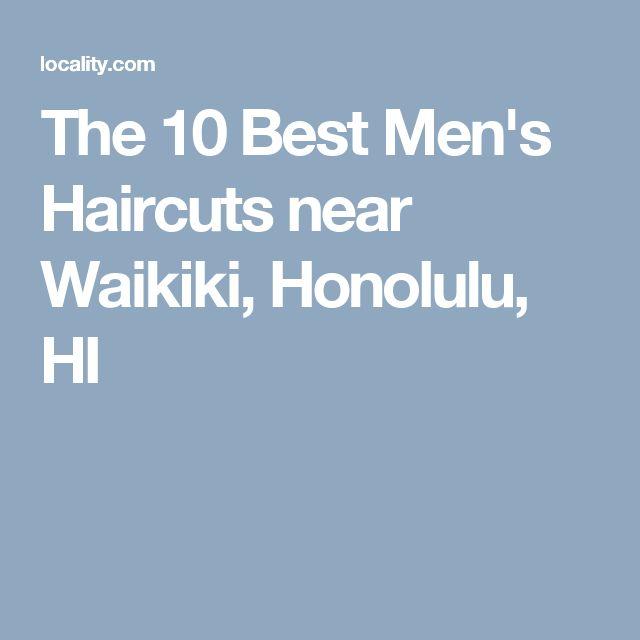 The 10 Best Men's Haircuts near Waikiki, Honolulu, HI