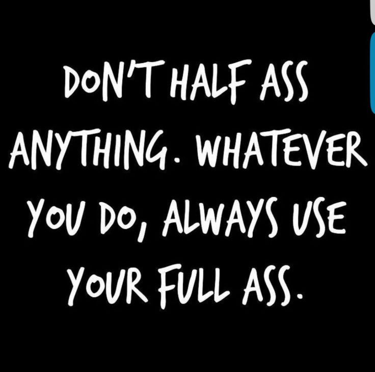 always use your full ass