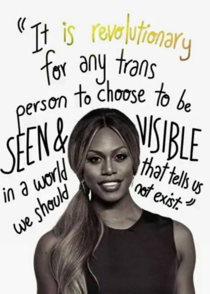 """""""It is revolutionary for any trans person to choose to be seen & visible in a world that tells us we should not exist."""" -Laverne Cox"""