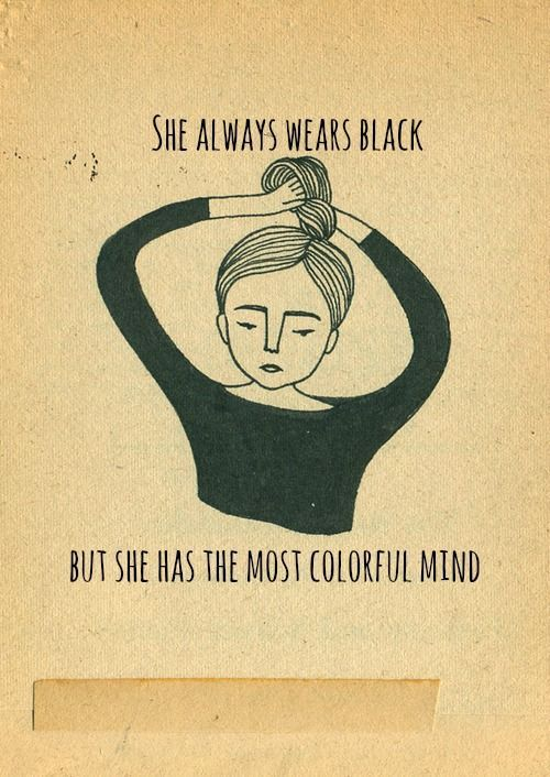 She always wears black but she has the most colorful mind #quotes