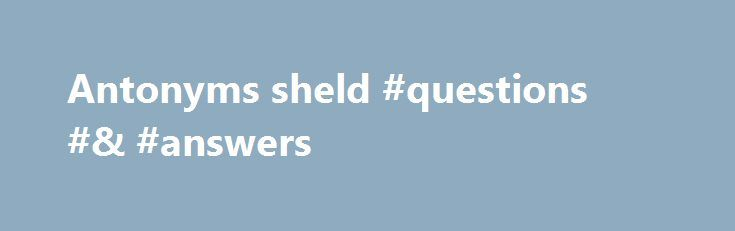 Antonyms sheld #questions #& #answers http://answer.remmont.com/antonyms-sheld-questions-answers/  #definition of antonyms and synonyms # Antonyms sheld By Susan20 2014. Savannah Synonyms for shield at Thesaurus.com with free online thesaurus, antonyms. and definitions. Dictionary and Word of the Day.Thesaurus: All synonyms and antonyms for shield Spanish Central: Translation of shield Nglish: Translation of shield for Spanish speakers Britannica English. Define shield. a large piece […]
