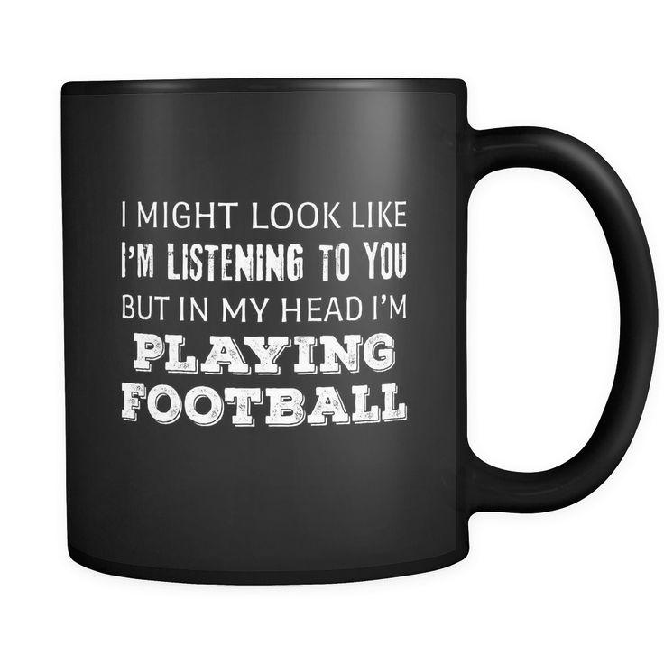 Football I Might Look Like I'm Listening But In My Head I'm Playing Football 11oz Black Mug