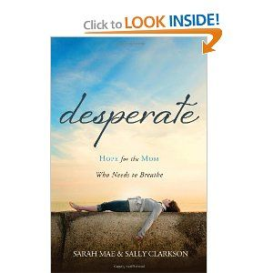 Desperate: Hope for the Mom Who Needs to Breathe. The best book I have read in a long time.