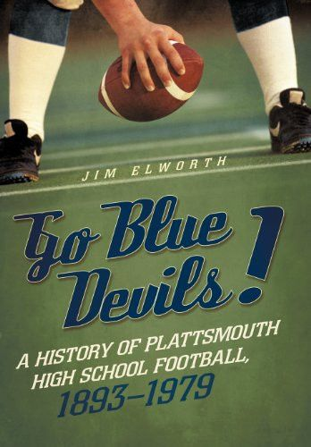 Go Blue Devils!: A History of Plattsmouth High School Football, 1893-1979