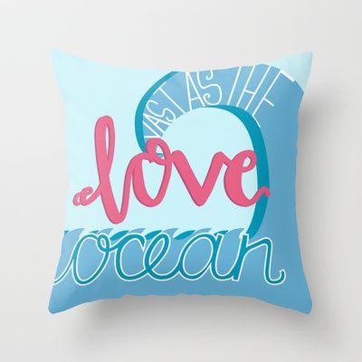 Love Vast as the Ocean Throw Pillow by Felicity Mildred - $20.00