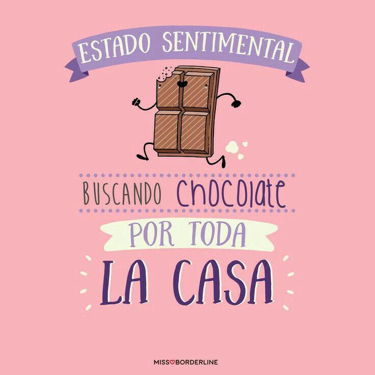 Estado sentimental... Buscando chocolate por toda la casa.