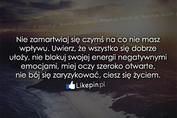 Nie zamartwiaj się czymś na co nie masz... - Likepin.pl